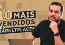 OS 10 PRODUTOS MAIS VENDIDOS EM MARKETPLACES
