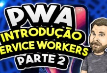 PWA - Introdução Service Workers - Parte 2
