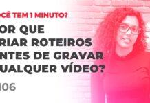 POR QUE CRIAR ROTEIROS ANTES DE GRAVAR QUALQUER VÍDEO?