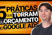 5 PRÁTICAS QUE TORRAM O SEU ORÇAMENTO NO GOOGLE ADS